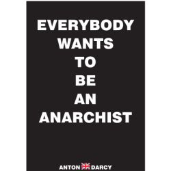 EVERYBODY-WANTS-TO-BE-AN-ANARCHIST-WOB.jpg
