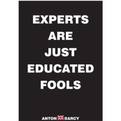 EXPERTS-ARE-JUST-EDUCATED-FOOLS-WOB.jpg
