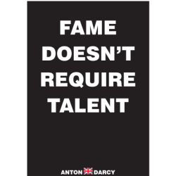 FAME-DOESNT-REQUIRE-TALENT-WOB.jpg