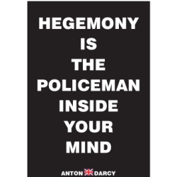 HEGEMONY-IS-THE-POLICEMAN-INSIDE-YOUR-MIND-WOB.jpg