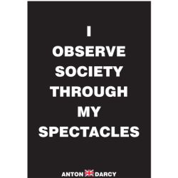 I-OBSERVE-SOCIETY-THOUGH-MY-SPECTACLES-WOB.jpg