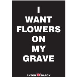 I-WANT-FLOWERS-ON-MY-GRAVE-WOB.jpg