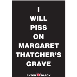 I-WILL-PISS-ON-THATCHERS-GRAVE-BOW.jpg