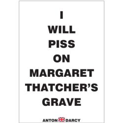 I-WILL-PISS-ON-THATCHERS-GRAVE-WOB.jpg