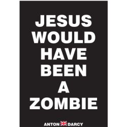 JESUS-WOULD-HAVE-BEEN-A-ZOMBIE-WOB.jpg