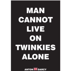 MAN-CANNOT-LIVE-ON-TWINKIES-ALONE-WOB.jpg