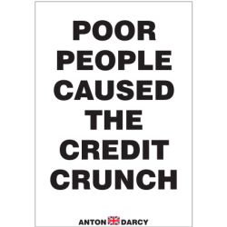 POOR-PEOPLE-CAUSED-THE-CREDIT-CRUNCH-BOW.jpg