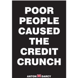 POOR-PEOPLE-CAUSED-THE-CREDIT-CRUNCH-WOB.jpg