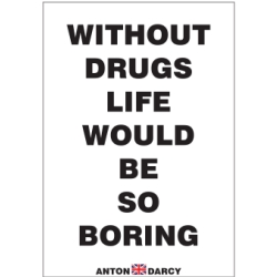 WITHOUT-DRUGS-LIFE-WOULD-BE-SO-BORING-BOW.jpg